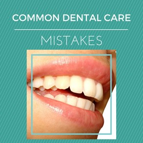 Common-Dental-Care-Mistakes.jpg